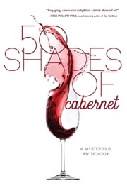 50 Shades of Cabernet - A Mysterious Anthology ebook by Various Authors