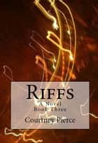 Riffs - Book Three ebook by Courtney Pierce