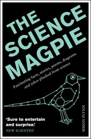 The Science Magpie - A Miscellany of Paradoxes, Explications, Lists, Lives and Ephemera from the Wonderful World of Science ebook by Simon Flynn