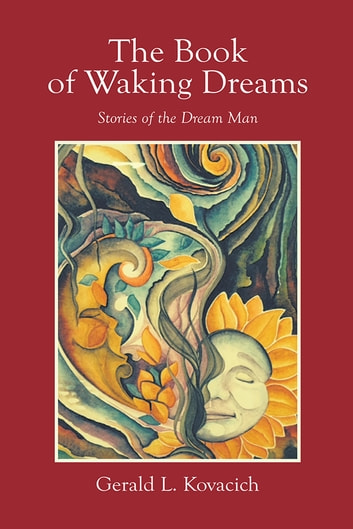 The Book of Waking Dreams - Stories of the Dream Man ebook by Gerald L. Kovacich