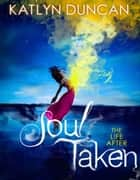 Soul Taken (The Life After trilogy, Book 1) ebook by Katlyn Duncan