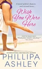 Wish You Were Here ebook by Phillipa Ashley