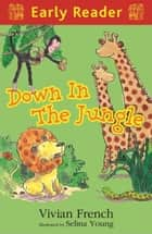 Early Reader: Down in the Jungle ebook by Vivian French,Selina Young