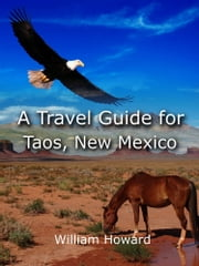 A Travel Guide to Taos, New Mexico ebook by William Howard