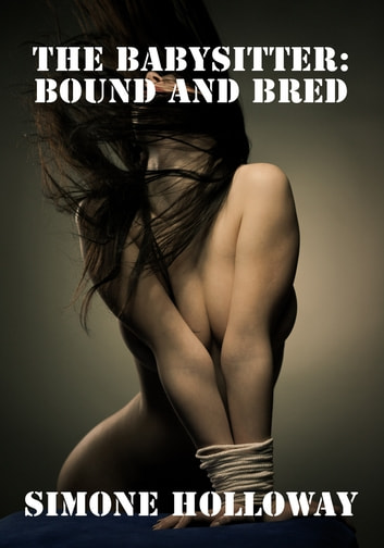 The Babysitter: Bound and Bred (Bundle 2) ebook by Simone Holloway