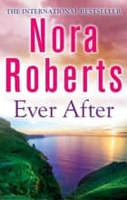 Ever After eBook by Nora Roberts
