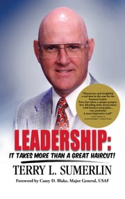 Leadership: It Takes More Than a Great Haircut! ebook by Terry L. Sumerlin