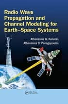 Radio Wave Propagation and Channel Modeling for Earth-Space Systems ebook by Athanasios G. Kanatas, Athanasios D. Panagopoulos