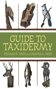 Guide to Taxidermy ebook by Charles K. Reed,Chester A. Reed