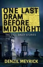 One Last Dram Before Midnight: Collected DCI Daley Short Stories ebook by Denzil Meyrick