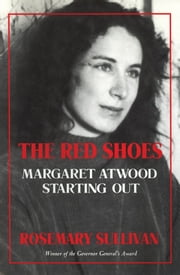 The Red Shoes - Margaret Atwood Starting Out ebook by Rosemary Sullivan