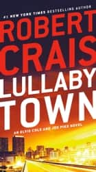 Lullaby Town - An Elvis Cole and Joe Pike Novel eBook by Robert Crais