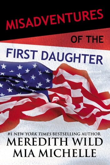 Misadventures of the First Daughter ebook by Meredith Wild,Mia Michelle