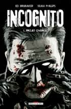 Incognito T01 - Projet Overkill eBook by Ed Brubaker, Sean Phillips