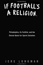 If Football's a Religion, Why Don't We Have a Prayer? - Philadelphia, Its Faithful, and the Eternal Quest for Sports Salvation ebook by Jere Longman