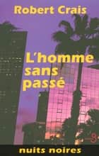 L'homme sans passé ebook by Hubert TÉZENAS, Robert CRAIS