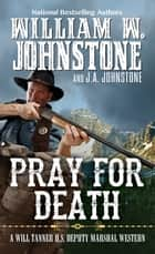 Pray for Death ebook by William W. Johnstone, J.A. Johnstone