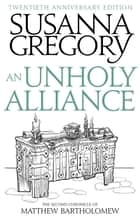 An Unholy Alliance - The Second Chronicle Of Matthew Bartholomew ekitaplar by Susanna Gregory