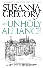 An Unholy Alliance - The Second Chronicle Of Matthew Bartholomew ebook by Susanna Gregory