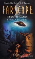 Farscape: House of Cards ebook by Keith R. A. DeCandido,Rockne S. O'Bannon
