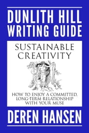 Sustainable Creativity - How to Enjoy a Committed, Long-term Relationship with your Muse ebook by Deren Hansen
