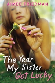 The Year My Sister Got Lucky ebook by Aimee Friedman