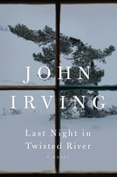 Last Night in Twisted River - A Novel ebook by John Irving