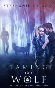 Taming the Wolf - The Anna Avery Series, #1 ebook by Stephanie Nelson