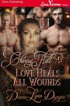 Cherry Hill 5: Love Heals All Wounds ebook by