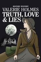 Truth, Love and Lies ebook by Valerie Holmes