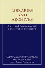 Libraries and Archives - Design and Renovation with a Preservation Perspective ebook by Susan Garretson Swartzburg,Holly Bussey,Frank Garretson