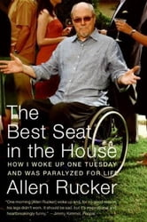 The Best Seat in the House - How I Woke Up One Tuesday and Was Paralyzed for Life ebook by Allen Rucker