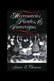 Mercenaries, Pirates, and Sovereigns ebook by Thomson, Janice E.