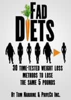 Fad Diets: 30 Time-Tested Weight Loss Methods to Lose the Same 5 Pounds ebook by PriveCo Inc.