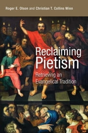 Reclaiming Pietism - Retrieving an Evangelical Tradition ebook by Roger E. Olson,Christian T. Collins Winn