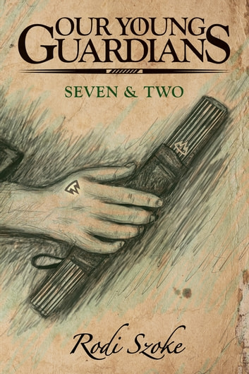 Our Young Guardians: Seven & Two ebook by Rodi Szoke