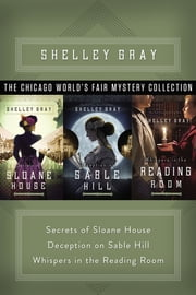 The Chicago World's Fair Mystery Collection - Secrets of Sloane House, Deception on Sable Hill, and Whispers in the Reading Room ebook by Shelley Shepard Gray