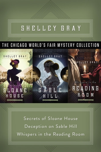 The Chicago World's Fair Mystery Collection - Secrets of Sloane House, Deception on Sable Hill, and Whispers in the Reading Room ebook by Shelley Gray