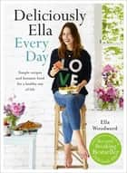 Deliciously Ella Every Day - Simple recipes and fantastic food for a healthy way of life ebook by Ella Mills (Woodward)