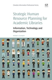 Strategic Human Resource Planning for Academic Libraries - Information, Technology and Organization ebook by Michael A. Crumpton