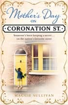 Mother's Day on Coronation Street (Coronation Street, Book 2) ebook by Maggie Sullivan