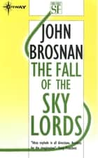 The Fall of the Sky Lords eBook by John Brosnan