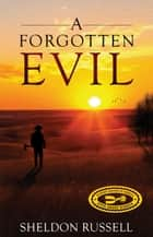 A Forgotten Evil ebook by Sheldon Russell