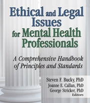Ethical and Legal Issues for Mental Health Professionals - A Comprehensive Handbook of Principles and Standards ebook by Steven F Bucky,Joanne E Callan,George Stricker