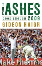The Ashes 2009 - Good Enough ebook by