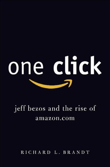 One Click - Jeff Bezos and the Rise of Amazon.com ebook by Richard L. Brandt