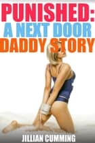Punished: A Next Door Daddy Story ebook by Jillian Cumming