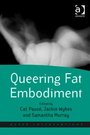 Queering Fat Embodiment ebook by Dr Cat Pausé,Ms Jackie Wykes,Dr Samantha Murray