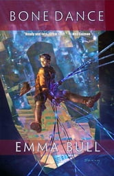 Bone Dance - A Fantasy for Technophiles ebook by Emma Bull