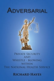 Adversarial - Private Security and Whistle-Blowing Within the NHS ebook by Richard  Hayes